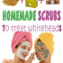 Homemade scrubs to treat whiteheads